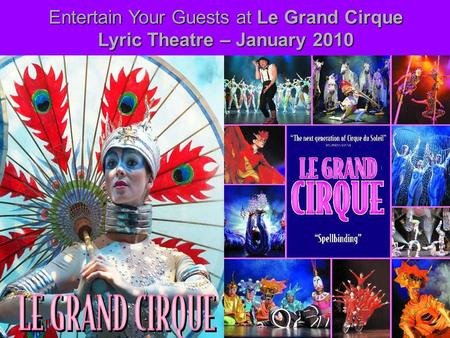 Entertain Your Guests at Le Grand Cirque Lyric Theatre – January 2010.