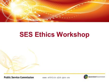 Www.ethics.qld.gov.au SES Ethics Workshop. www.ethics.qld.gov.au Compliance or Culture How to institutionalise ethics in public administration.