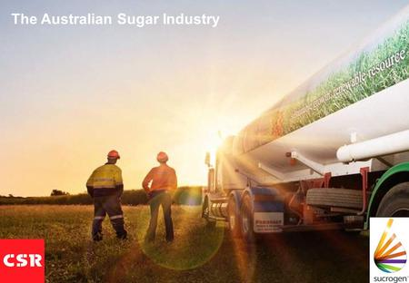 The Australian Sugar Industry. Sucrogen – more than sugar We think so!