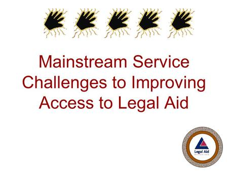 Mainstream Service Challenges to Improving Access to Legal Aid.