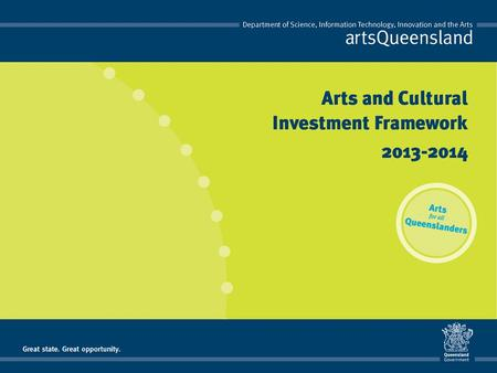 rethink, reshape, reimagine Arts and Cultural Investment Framework 2013-2014 The Arts and Cultural Investment Framework is a significant change to the.