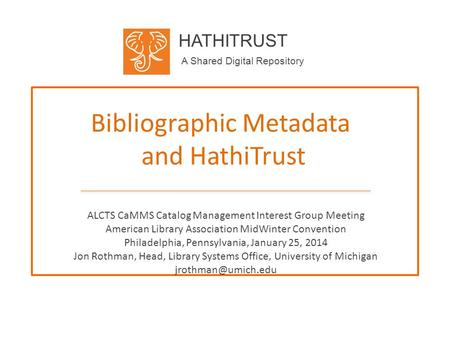 HATHITRUST A Shared Digital Repository Bibliographic Metadata and HathiTrust ALCTS CaMMS Catalog Management Interest Group Meeting American Library Association.