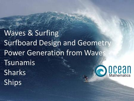 Paul Pascoe. Waves & Surfing Surfboard Design and Geometry Power Generation from Waves Tsunamis Sharks Ships.