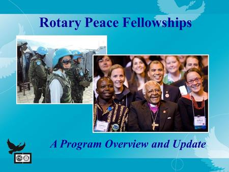 Rotary Peace Fellowships A Program Overview and Update.