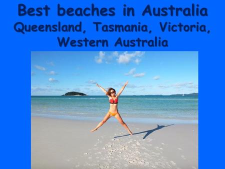 Best beaches in Australia Queensland, Tasmania, Victoria, Western Australia.