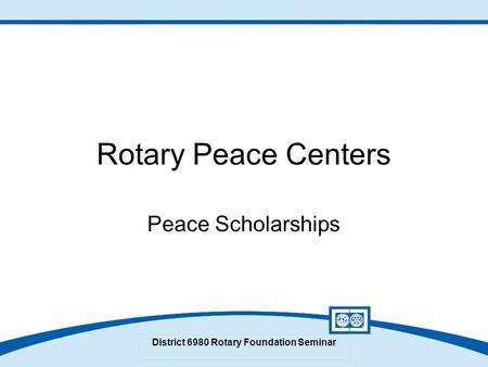 District 6980 Rotary Foundation Seminar Rotary Peace Centers Peace Scholarships.