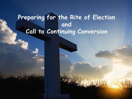 Preparing for the Rite of Election and Call to Continuing Conversion.