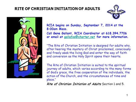 1 RITE OF CHRISTIAN INITIATION OF ADULTS RCIA begins on Sunday, September 7, 2014 at the 8:00am Mass. Call Gene Gallant, RCIA Coordinator at 618.394.7706.