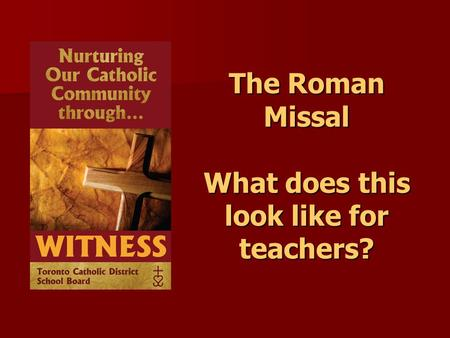 The Roman Missal What does this look like for teachers?