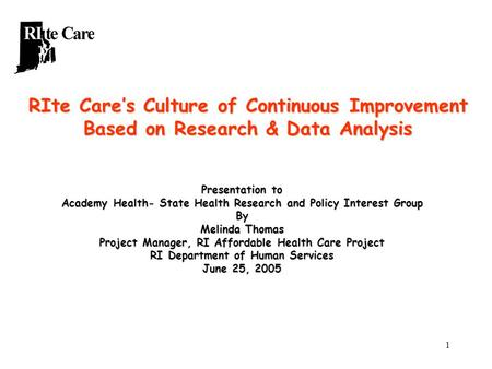 1 RIte Care's Culture of Continuous Improvement Based on Research & Data Analysis Presentation to Academy Health- State Health Research and Policy Interest.