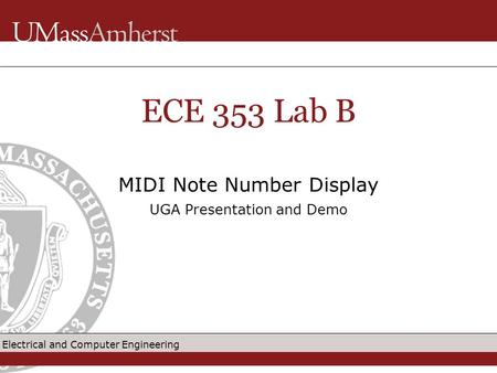 Electrical and Computer Engineering MIDI Note Number Display UGA Presentation and Demo ECE 353 Lab B.
