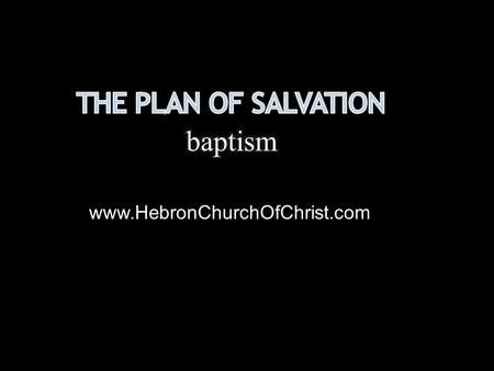 The Plan of Salvation baptism www.HebronChurchOfChrist.com.