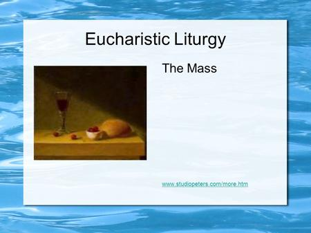 Eucharistic Liturgy The Mass www.studiopeters.com/more.htm.