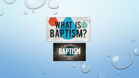 BAPTISM What it is What it is not Sacrament of Initiation