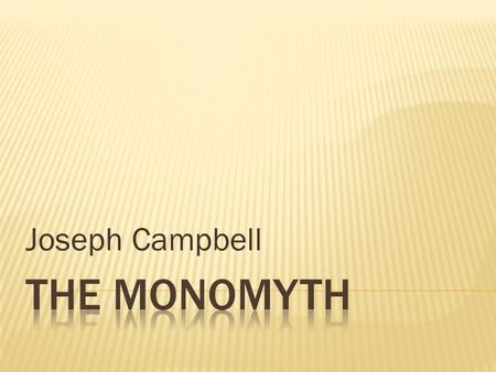 Joseph Campbell.  Campbell's thesis is that all myths follow this structure to some extent  The Odyssey  The story of Moses in The Bible  The Lord.
