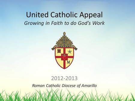 United Catholic Appeal Growing in Faith to do God's Work 2012-2013 Roman Catholic Diocese of Amarillo.