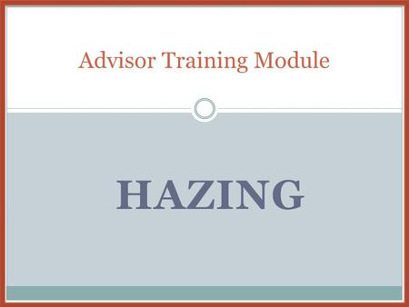 Advisor Training Module HAZING. This Hazing Education module is a University of Texas system-wide program created to assist student organization advisors.