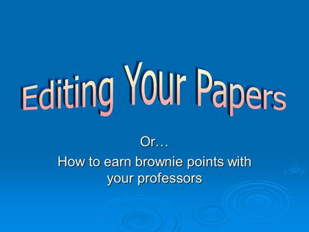 Or… How to earn brownie points with your professors.