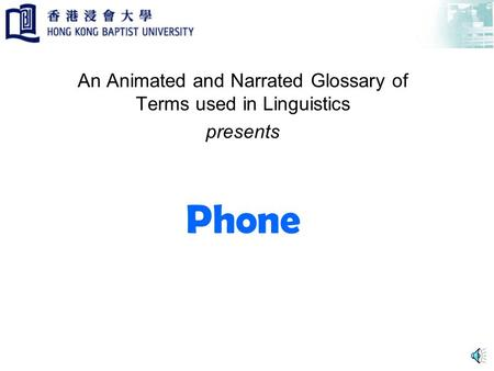 Phone An Animated and Narrated Glossary of Terms used in Linguistics presents.