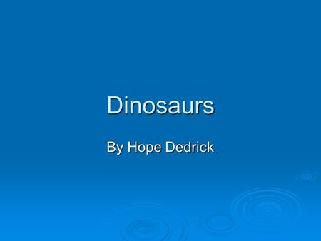 Dinosaurs By Hope Dedrick. What was the first dinosaur to be found on Earth? TTTThe first dinosaur to be found on Earth was Eorapter and it was a.