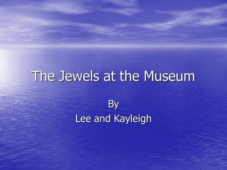 The Jewels at the Museum By Lee and Kayleigh. Chapter One Larry's new Job One scorching Summers day in London there was a clueless person called Larry.