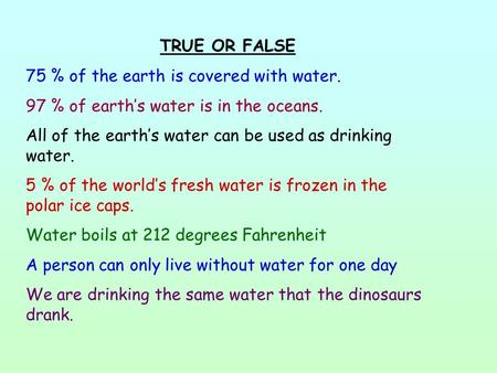 TRUE OR FALSE 75 % of the earth is covered with water.