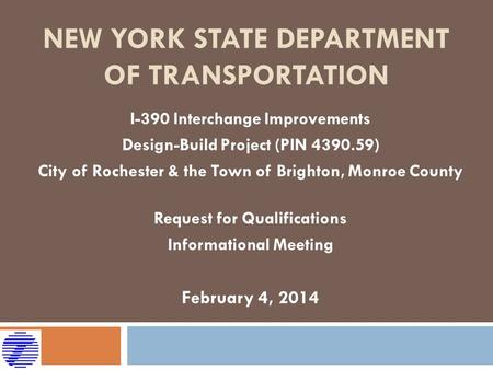 NEW YORK STATE DEPARTMENT OF TRANSPORTATION I-390 Interchange Improvements Design-Build Project (PIN 4390.59) City of Rochester & the Town of Brighton,