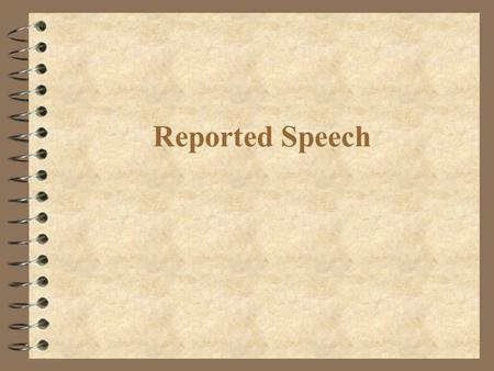 Reported Speech. DIRECT SPEECH REPORTED SPEECH ' I know quite a lot of people here.' Robert said. Present Simple Simple PastHe said that he...............................