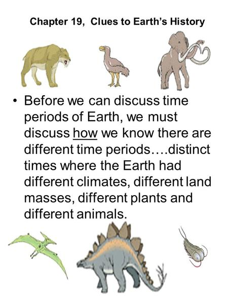 Before we can discuss time periods of Earth, we must discuss how we know there are different time periods….distinct times where the Earth had different.