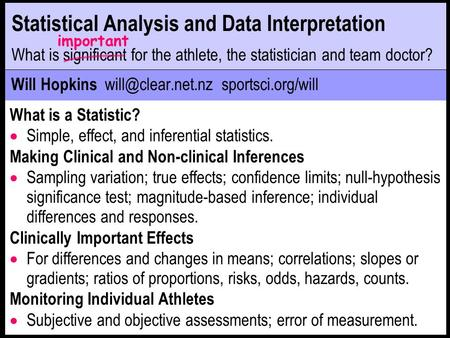 Statistical Analysis and Data Interpretation What is significant for the athlete, the statistician and team doctor? important Will Hopkins