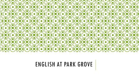 ENGLISH AT PARK GROVE. AIMS OF ENGLISH TEACHING AT PARK GROVE To give children a rich variety of written, spoken, seen and heard language experiences.