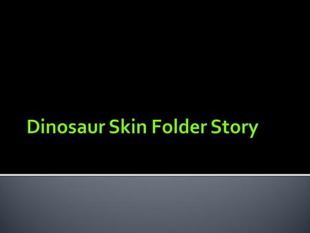 What kind of skin did a dinosaur wear? Start with the white sheet of paper.
