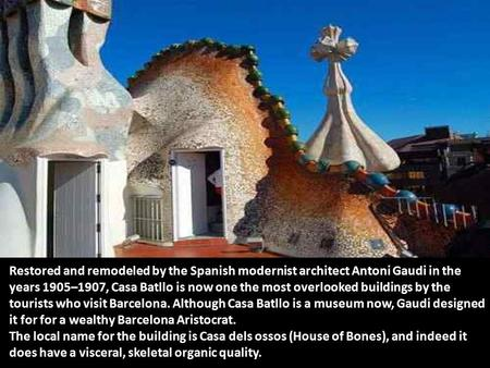 Restored and remodeled by the Spanish modernist architect Antoni Gaudi in the years 1905–1907, Casa Batllo is now one the most overlooked buildings by.