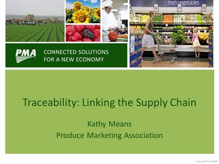 Kathy Means Produce Marketing Association Traceability: Linking the Supply Chain Copyright PMA 20091.