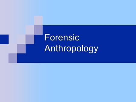 Forensic Anthropology. It's the application of physical anthropology to the legal process. Identify skeletal, badly decomposed or unidentified human remains.
