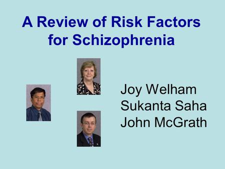 Joy Welham Sukanta Saha John McGrath A Review of Risk Factors for Schizophrenia.