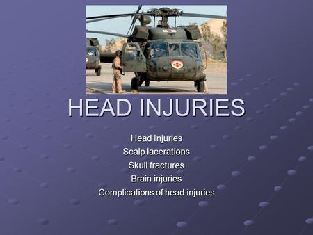 HEAD INJURIES Head Injuries Scalp lacerations Skull fractures Brain injuries Complications of head injuries.