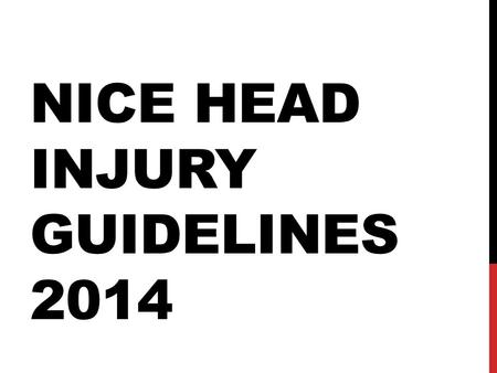 NICE HEAD INJURY GUIDELINES 2014. WHAT ARE THE GUIDELINES FOR THEIR INITIAL ASSESSMENT IN ED – All patients with a head injury should be assessed by an.