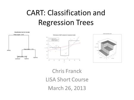 CART: Classification and Regression Trees Chris Franck LISA Short Course March 26, 2013.