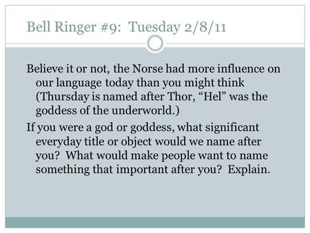 Bell Ringer #9: Tuesday 2/8/11 Believe it or not, the Norse had more influence on our language today than you might think (Thursday is named after Thor,