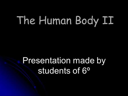 The Human Body II Presentation made by students of 6º.