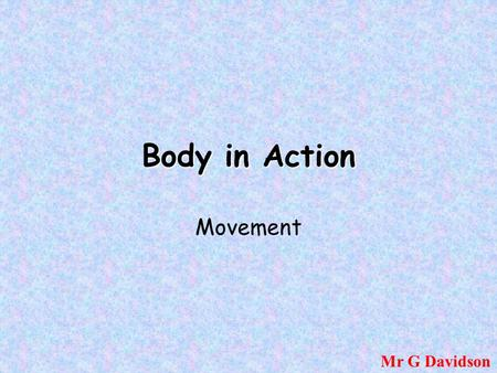 Body in Action Movement Mr G Davidson.
