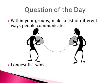  Within your groups, make a list of different ways people communicate.  Longest list wins!
