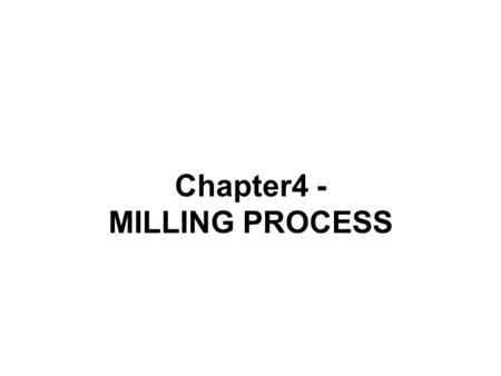 Chapter4 - MILLING PROCESS