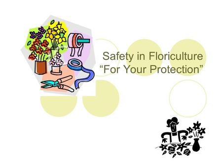 "Safety in Floriculture ""For Your Protection"". ""If there's a rule, there's a reason, I don't want you to get hurt!"""