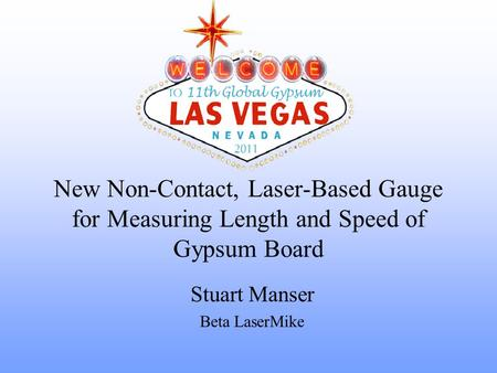 New Non-Contact, Laser-Based Gauge for Measuring Length and Speed of Gypsum Board Stuart Manser Beta LaserMike.