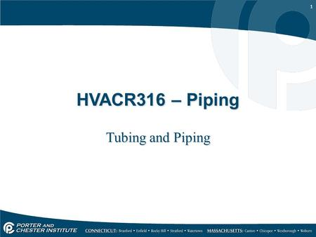 1 HVACR316 – Piping Tubing and Piping. 2 Purposes of Tubing and Piping Provides a path for refrigerant to take Provides a means to return oil to the compressor.