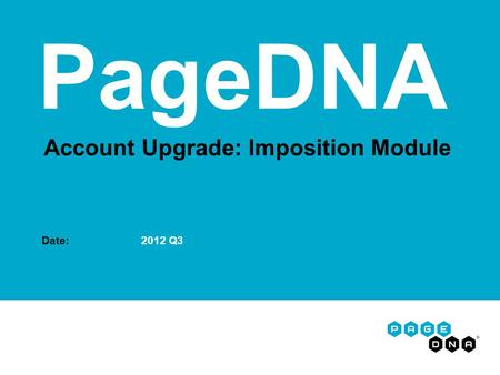Account Upgrade: Imposition Module Date: 2012 Q3 PageDNA.