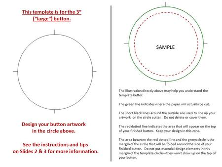 "Design your button artwork in the circle above. This template is for the 3"" (""large"") button. See the instructions and tips on Slides 2 & 3 for more information."