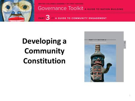 "1 Developing a Community Constitution. 2 What is a community constitution? A ""core institution"" of governance and arguably the most powerful tool to develop."